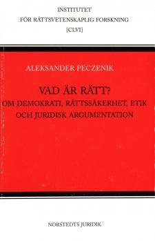Cover for Vad är rätt? Om demokrati, rättssäkerhet, etik och juridisk argumentation