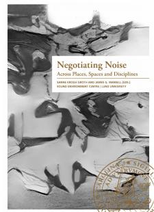 Cover for Negotiating Noise: Across places, spaces and disciplines