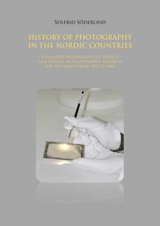 Cover for History of Photography in the Nordic Countries: A reasoned bibliography of sources and history of photography research for the period from 1839 to 1865