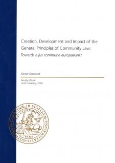 Cover for Creation, Development and Impact of the General Principles of Community Law: Towards a Jus Commune Europaeum?