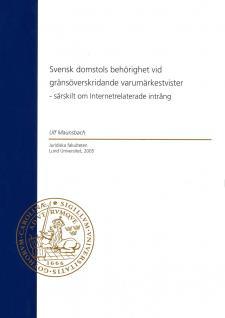 Cover for Svensk domstols behörighet vid gränsöverskridande varumärkestvister: särskilt om Internetrelaterade intrång