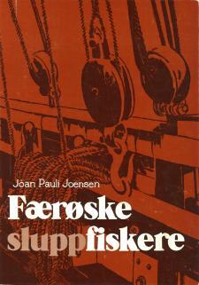 Cover for Færøske sluppfiskere: Etnologisk undersøgelse af en erhvervsgruppes liv